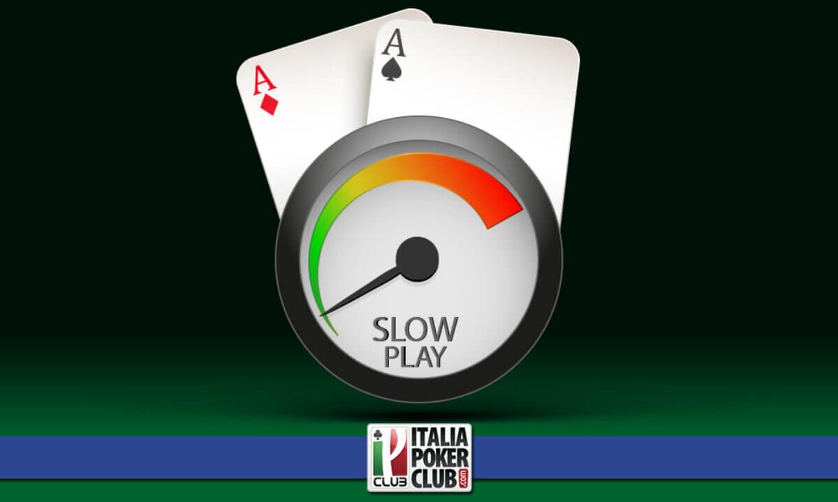 quando conviene fare slowplay